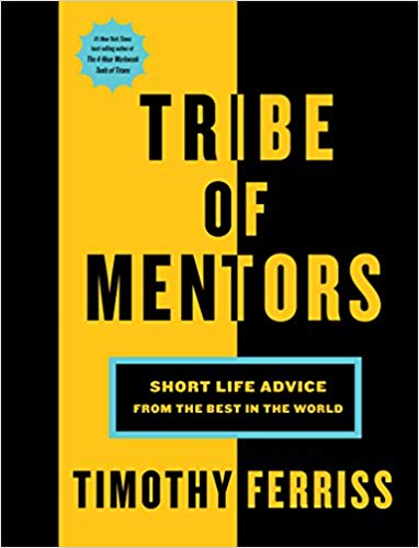 Tribe of Mentors: Short Life Advice from the Best in the World Hardcover by Tim Ferriss