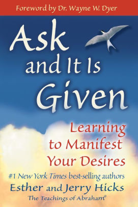 Ask and It Is Given: Learning to Manifest Your Desires Hardcover by Esther Hicks