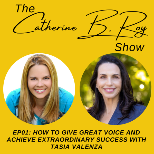 #01 How to Give Great Voice and Achieve Extraordinary Success with Tasia Valenza