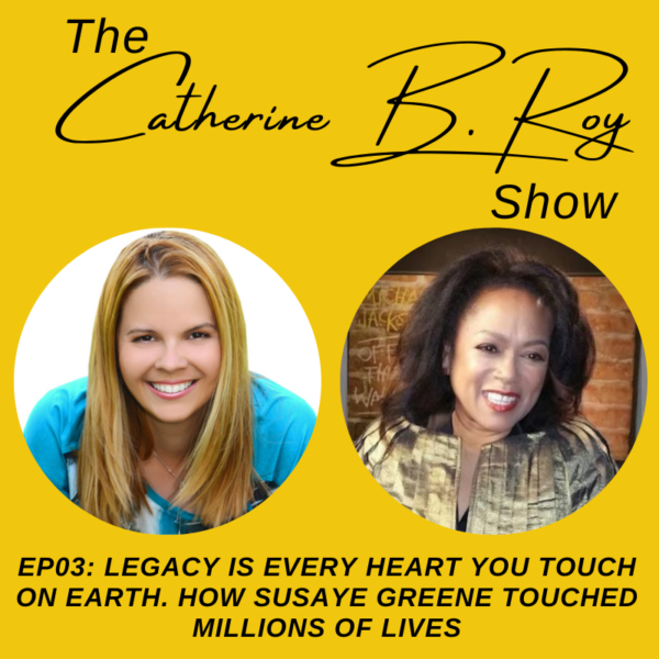 #03 Legacy is Every Heart You Touch on Earth. How Susaye Greene Touched Millions of Lives