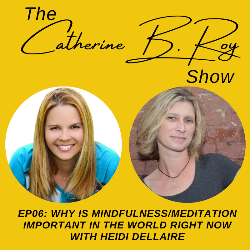 #06 The Catherine B. Roy Show ft Heidi Dellaire