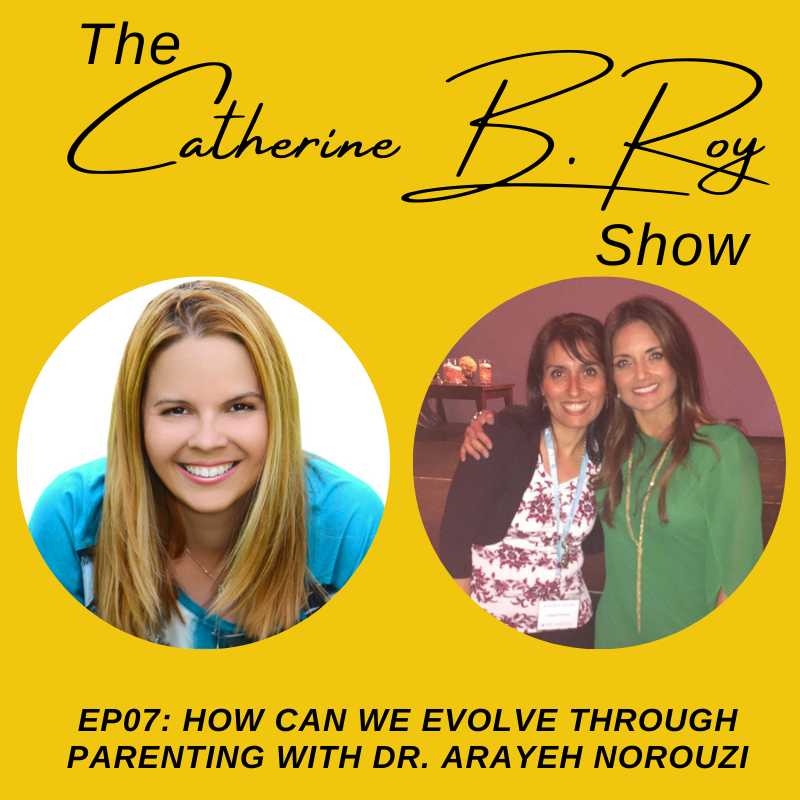 #07 The Catherine B. Roy Show ft Dr Arayeh Norouzi