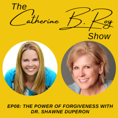 #08 The Power Of Forgiveness ft Dr. Shawne Duperon