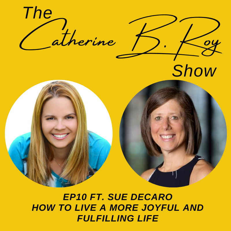#10 The Catherine B. Roy Show ft Sue DeCaro