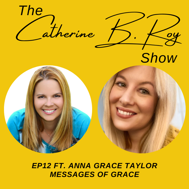 #12 The Catherine B. Roy Show ft Anna Grace Tailor