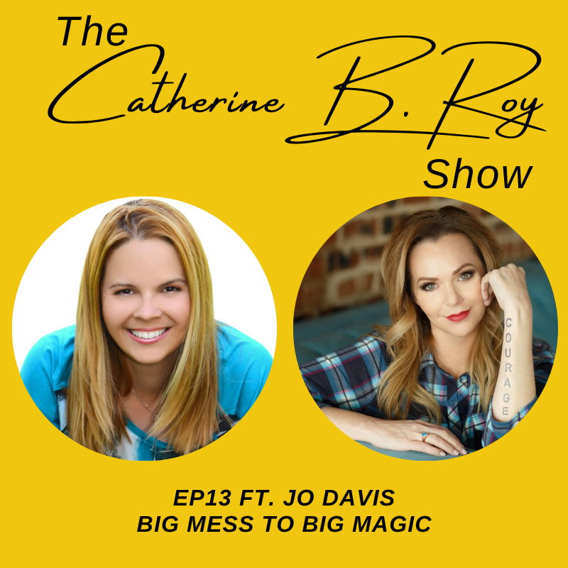 #13 The Catherine B. Roy Show ft Jo Davis