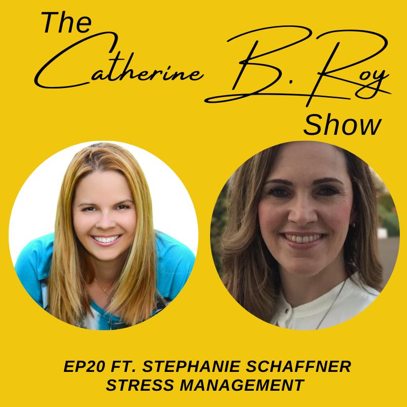 #20 The Catherine B. Roy Show ft Stephanie Schaffner