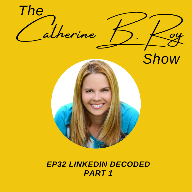 The Catherine B. Roy Show - LinkedIn Decoded - Part 1